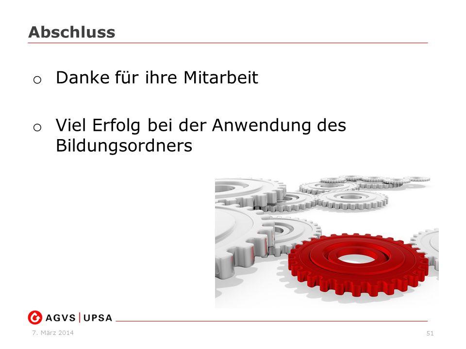 7. März 2014 51 Abschluss o Danke für ihre Mitarbeit o Viel Erfolg bei der Anwendung des Bildungsordners