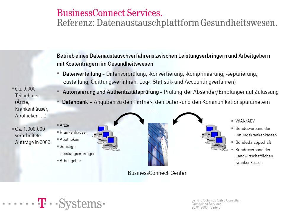 ======! §==Systems= Sandro Schmidt, Sales Consultant Computing Services 20.01.2003, Seite 9 BusinessConnect Center z.B.