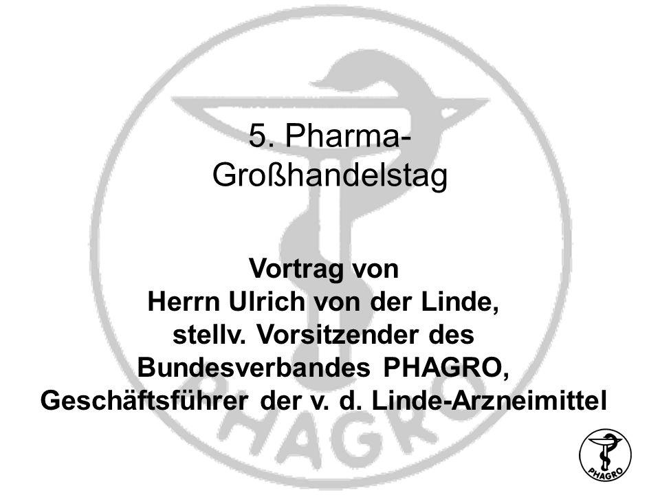 5. Pharma- Großhandelstag Vortrag von Herrn Ulrich von der Linde, stellv. Vorsitzender des Bundesverbandes PHAGRO, Geschäftsführer der v. d. Linde-Arz