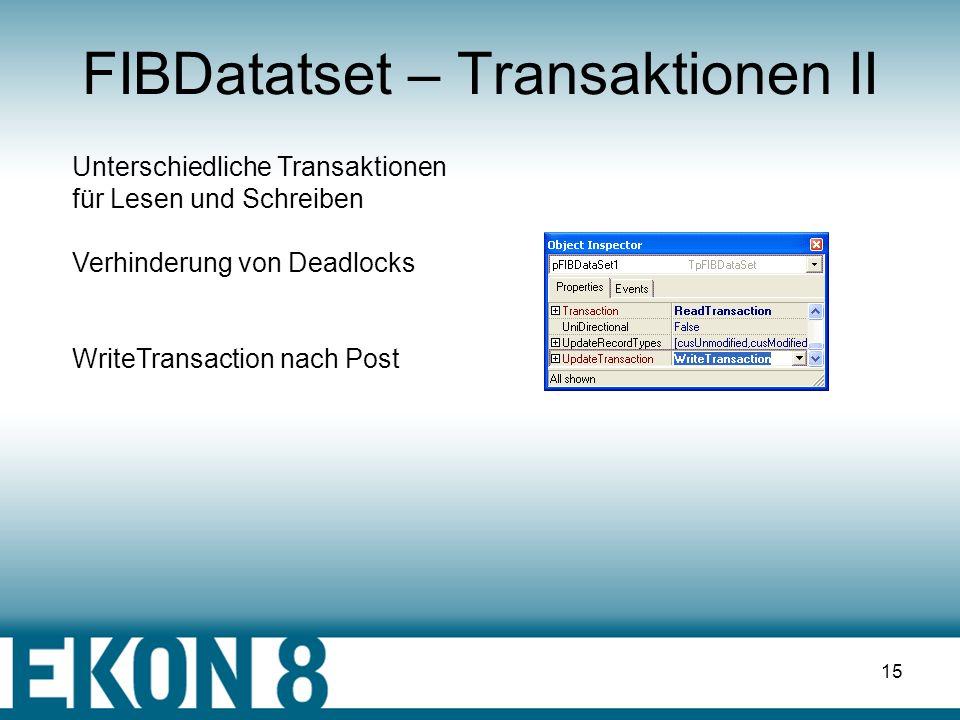 14 FIBDatatset – Transaktionen I AutoCommit Automatische Transaktionsteuerung Bei Live-Querys poStartTransaction Start einer Transaktion beim Open