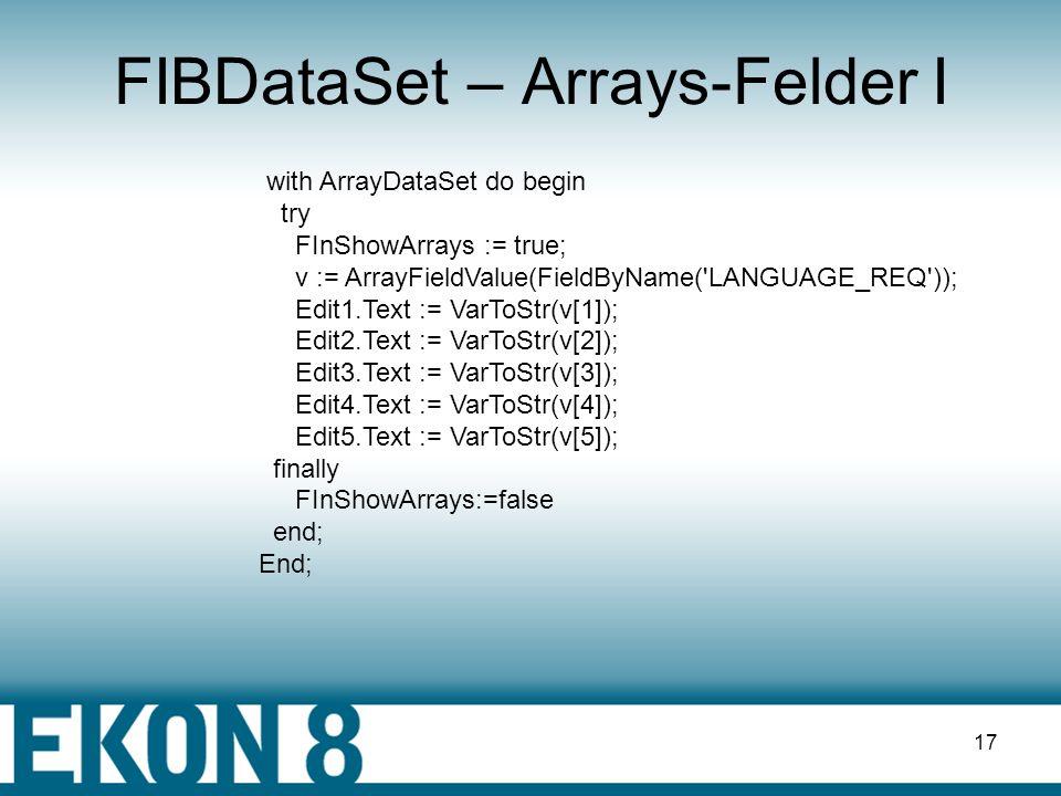 16 FIBDataSet – Master /Detail Im Detail-DataSet müssen einige Eigenschaft gesetzt werden dcForceOpen = Detail-DataSet wird nach öffnen des Master-Dat