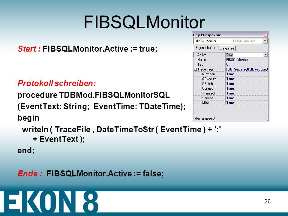 25 FIBErrorHandler Applikationsweites Fehlerhandling procedure TDatamoduleFirebirdConnection.pFibErrorHandler1FIBErrorEvent ( Sender: TObject; ErrorVa