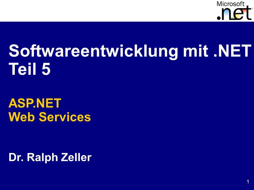 1 Softwareentwicklung mit.NET Teil 5 ASP.NET Web Services Dr. Ralph Zeller