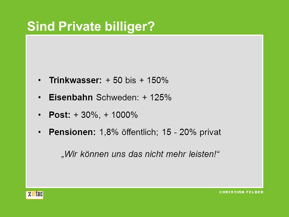 Trinkwasser: + 50 bis + 150% Eisenbahn Schweden: + 125% Post: + 30%, + 1000% Pensionen: 1,8% öffentlich; 15 - 20% privat Wir können uns das nicht mehr