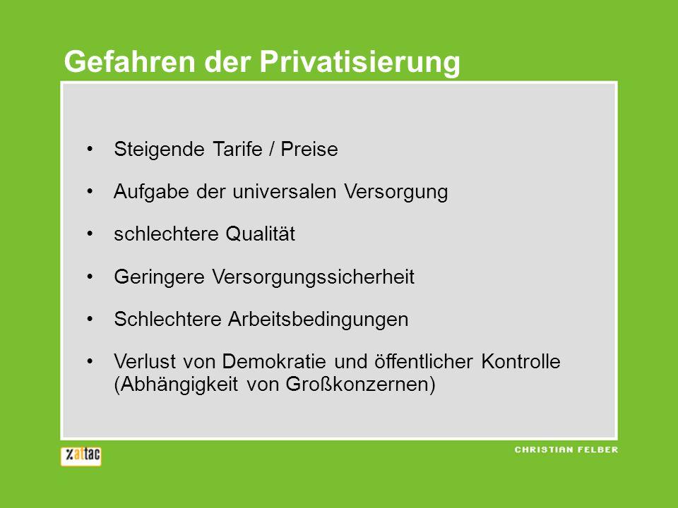 Gefahren der Privatisierung Steigende Tarife / Preise Aufgabe der universalen Versorgung schlechtere Qualität Geringere Versorgungssicherheit Schlecht