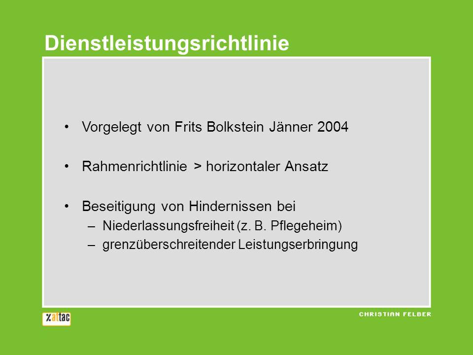 Vorgelegt von Frits Bolkstein Jänner 2004 Rahmenrichtlinie > horizontaler Ansatz Beseitigung von Hindernissen bei –Niederlassungsfreiheit (z. B. Pfleg