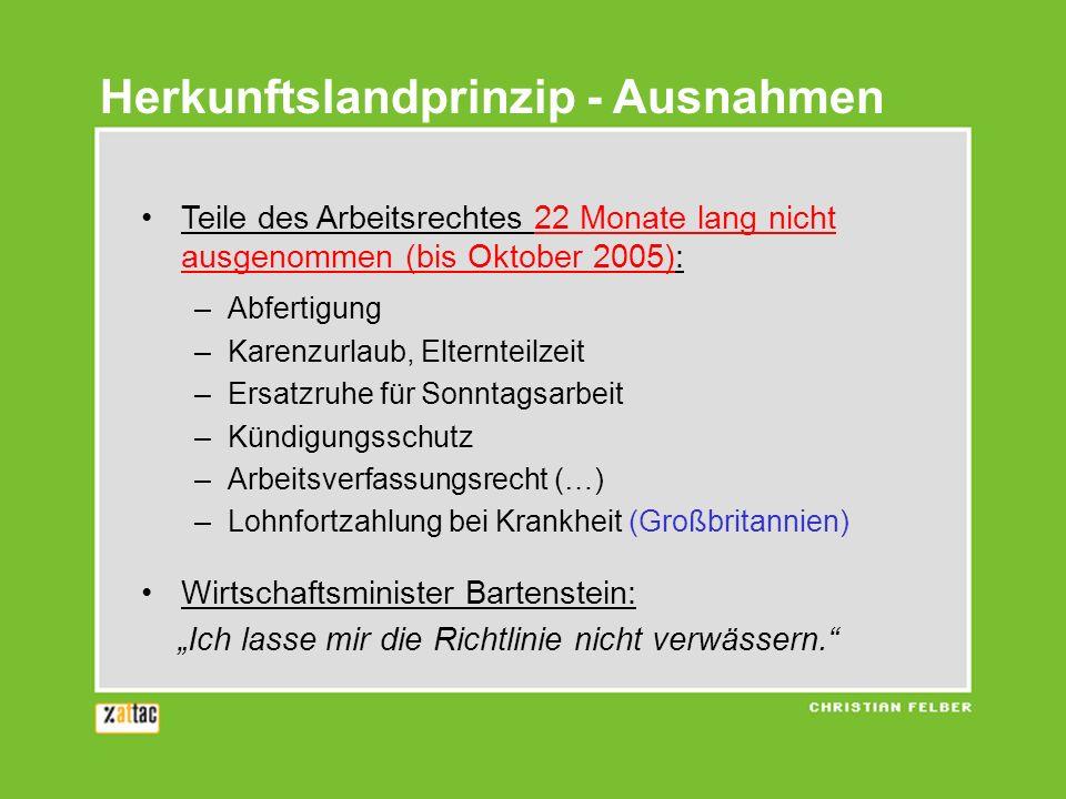 Teile des Arbeitsrechtes 22 Monate lang nicht ausgenommen (bis Oktober 2005): –Abfertigung –Karenzurlaub, Elternteilzeit –Ersatzruhe für Sonntagsarbei