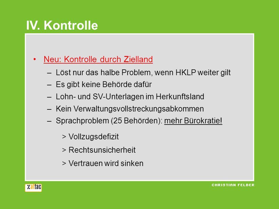 Neu: Kontrolle durch Zielland –Löst nur das halbe Problem, wenn HKLP weiter gilt –Es gibt keine Behörde dafür –Lohn- und SV-Unterlagen im Herkunftslan