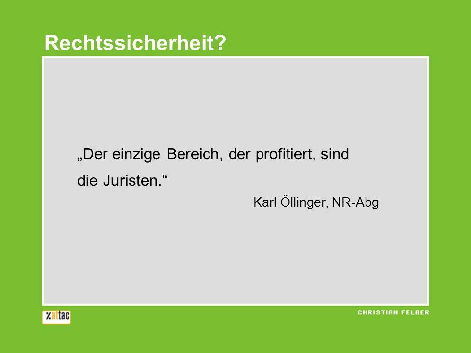 Der einzige Bereich, der profitiert, sind die Juristen. Karl Öllinger, NR-Abg Rechtssicherheit?