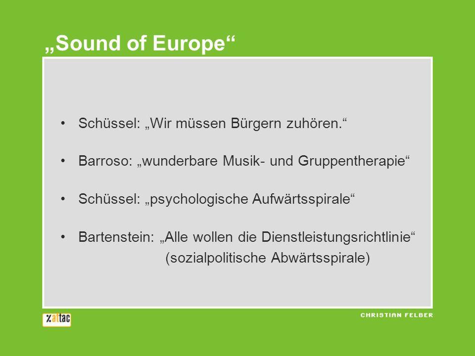 Schüssel: Wir müssen Bürgern zuhören. Barroso: wunderbare Musik- und Gruppentherapie Schüssel: psychologische Aufwärtsspirale Bartenstein: Alle wollen