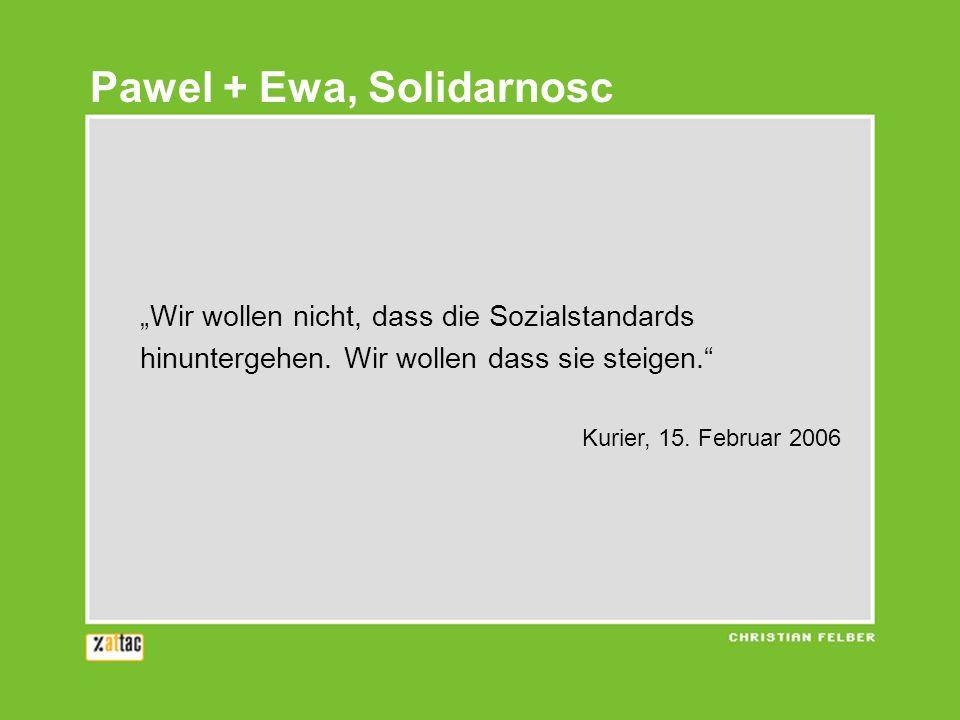 Wir wollen nicht, dass die Sozialstandards hinuntergehen. Wir wollen dass sie steigen. Kurier, 15. Februar 2006 Pawel + Ewa, Solidarnosc