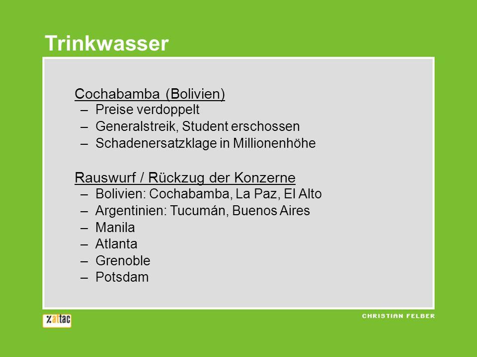 Trinkwasser Cochabamba (Bolivien) –Preise verdoppelt –Generalstreik, Student erschossen –Schadenersatzklage in Millionenhöhe Rauswurf / Rückzug der Ko
