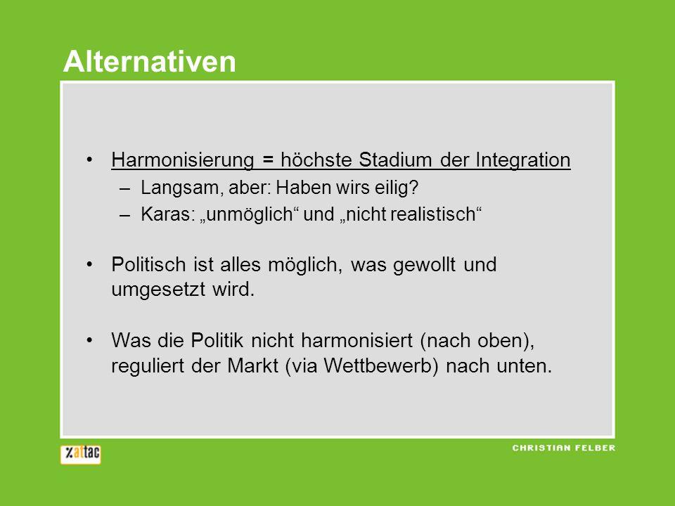 Harmonisierung = höchste Stadium der Integration –Langsam, aber: Haben wirs eilig? –Karas: unmöglich und nicht realistisch Politisch ist alles möglich