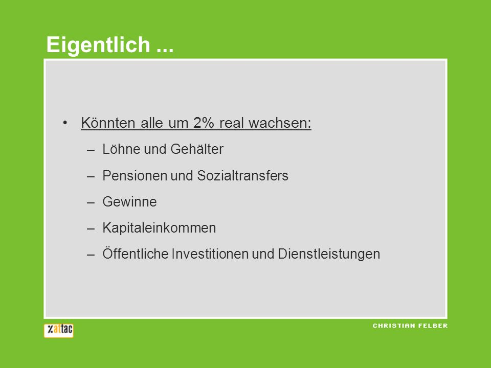 Könnten alle um 2% real wachsen: –Löhne und Gehälter –Pensionen und Sozialtransfers –Gewinne –Kapitaleinkommen –Öffentliche Investitionen und Dienstle