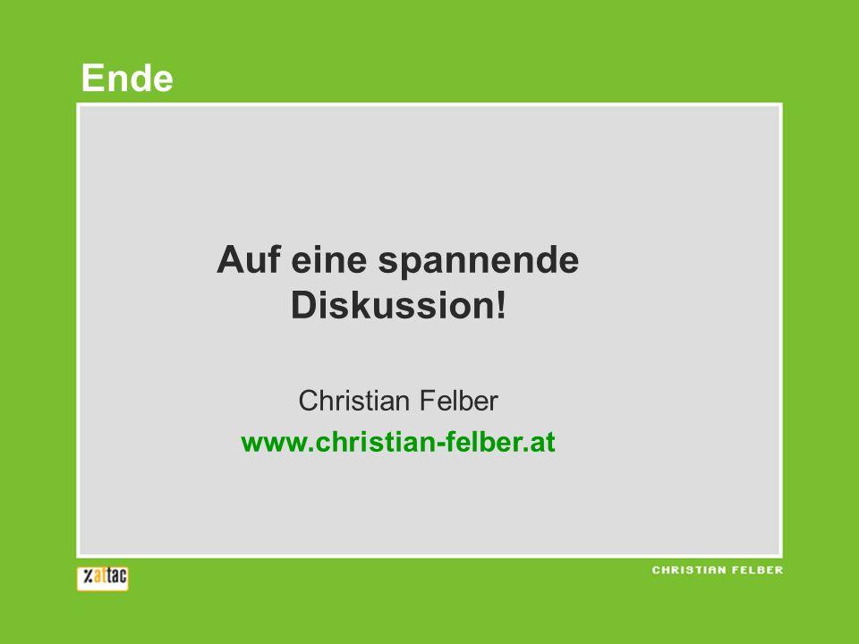 Auf eine spannende Diskussion! Christian Felber www.christian-felber.at Ende