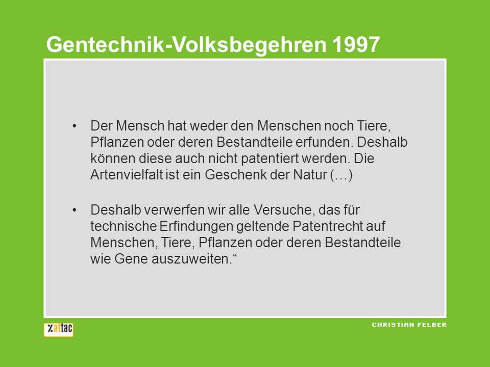 Der Mensch hat weder den Menschen noch Tiere, Pflanzen oder deren Bestandteile erfunden. Deshalb können diese auch nicht patentiert werden. Die Artenv