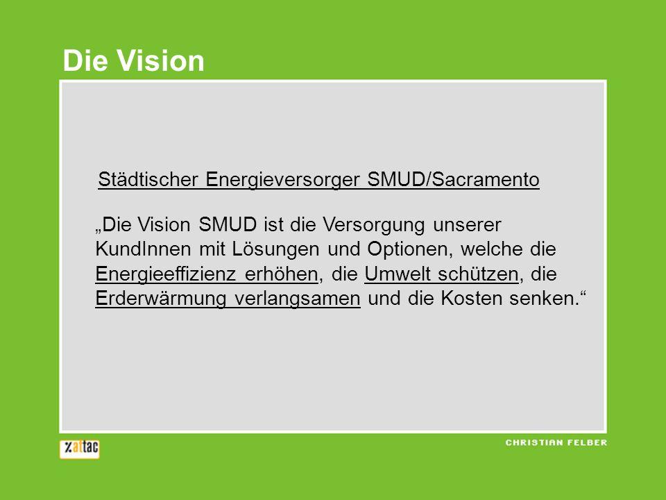 Städtischer Energieversorger SMUD/Sacramento Die Vision SMUD ist die Versorgung unserer KundInnen mit Lösungen und Optionen, welche die Energieeffizie