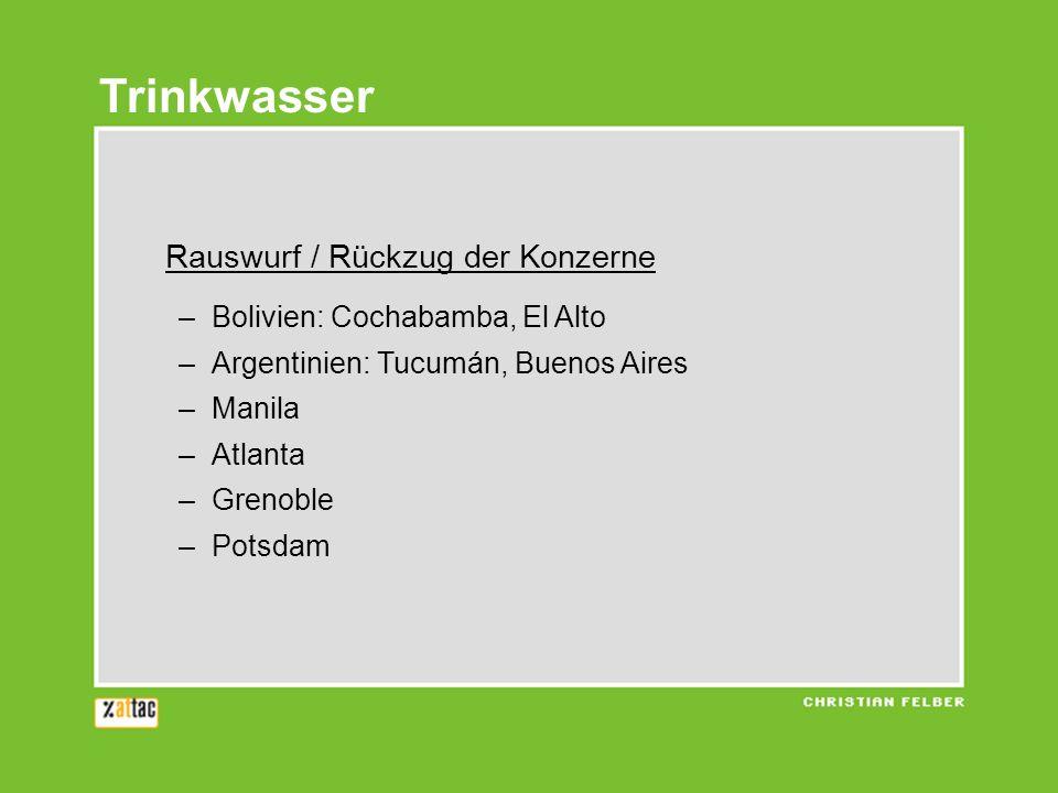 Trinkwasser Rauswurf / Rückzug der Konzerne –Bolivien: Cochabamba, El Alto –Argentinien: Tucumán, Buenos Aires –Manila –Atlanta –Grenoble –Potsdam