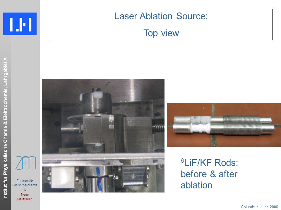 Institut für Physikalische Chemie & Elektrochemie, Lehrgebiet A Columbus, June 2008.ppt Zentrum für Festkörperchemie & Neue Materialien 6 LiF/KF Rods: before & after ablation Laser Ablation Source: Top view