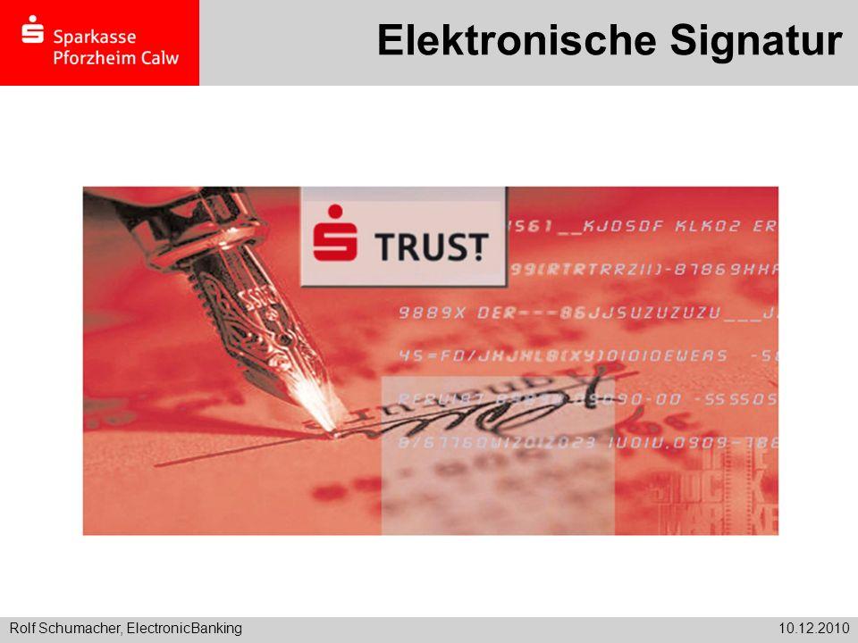 Rolf Schumacher, ElectronicBanking10.12.2010 Elektronische Signatur