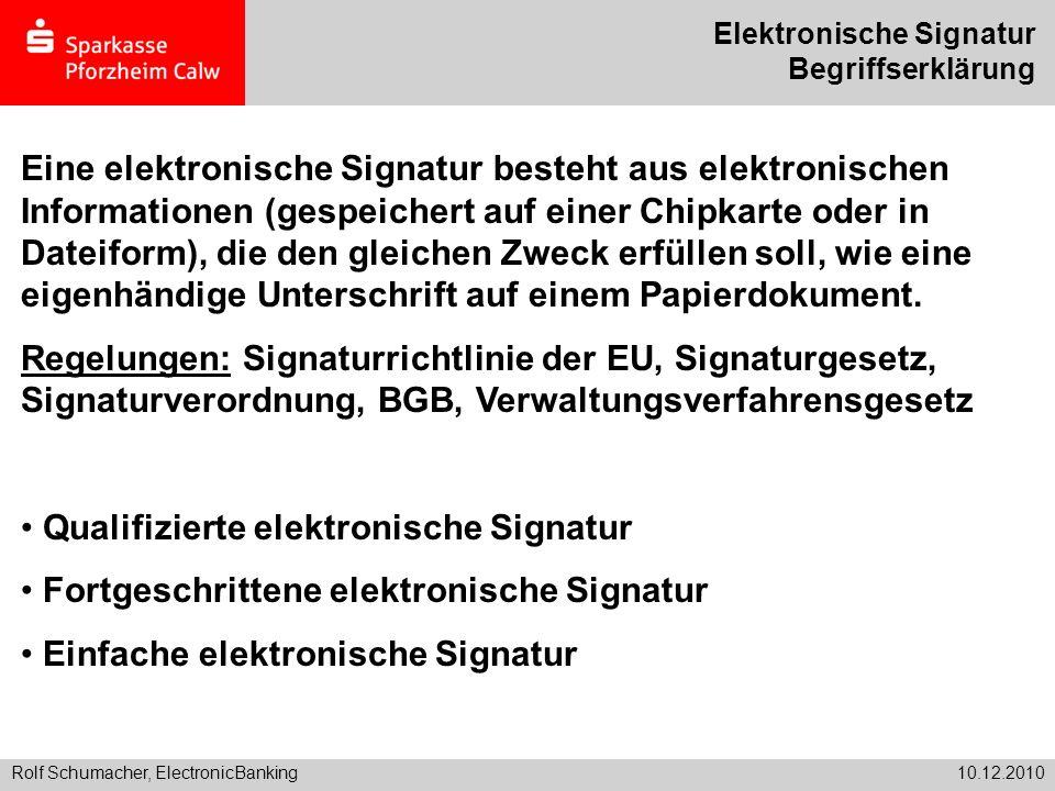 Rolf Schumacher, ElectronicBanking10.12.2010 Elektronische Signatur Begriffserklärung Eine elektronische Signatur besteht aus elektronischen Informati