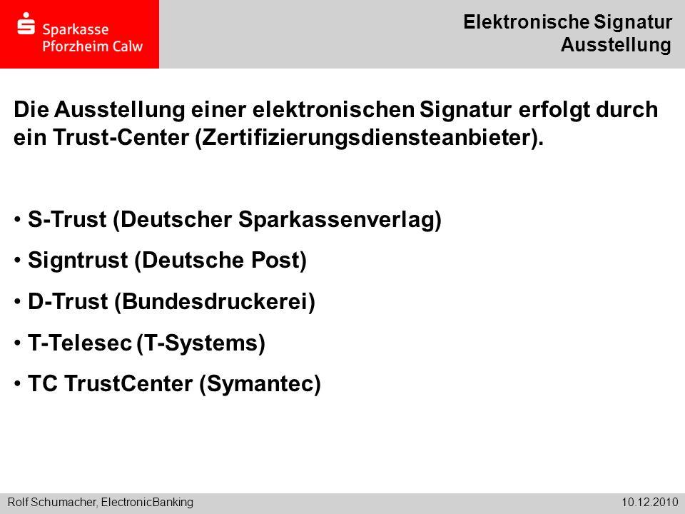 Rolf Schumacher, ElectronicBanking10.12.2010 Elektronische Signatur Ausstellung Die Ausstellung einer elektronischen Signatur erfolgt durch ein Trust-