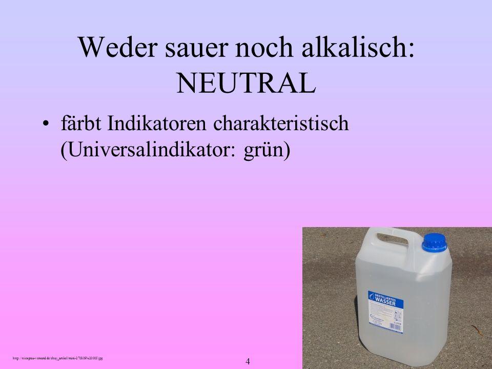 4 Weder sauer noch alkalisch: NEUTRAL färbt Indikatoren charakteristisch (Universalindikator: grün) http://niesgrau-versand.de/ebay_artikel/mini-27080