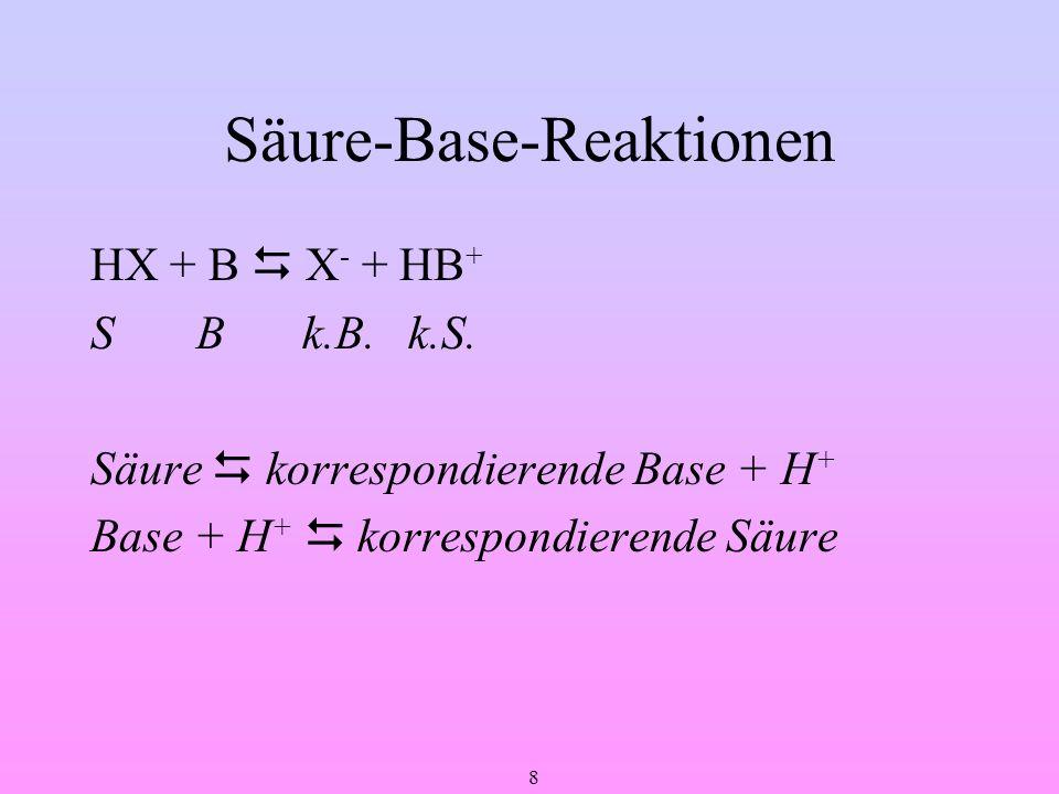 8 Säure-Base-Reaktionen HX + B X - + HB + SBk.B.k.S. Säure korrespondierende Base + H + Base + H + korrespondierende Säure