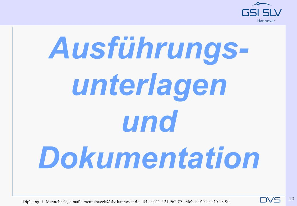 Dipl,-Ing. J. Mennebäck, e-mail: mennebaeck@slv-hannover.de, Tel.: 0511 / 21 962-83, Mobil: 0172 / 515 23 90 10 Ausführungs- unterlagen und Dokumentat