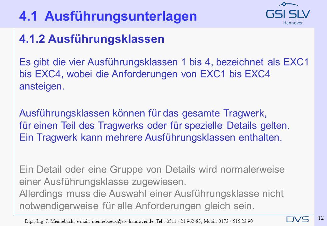 Dipl,-Ing. J. Mennebäck, e-mail: mennebaeck@slv-hannover.de, Tel.: 0511 / 21 962-83, Mobil: 0172 / 515 23 90 12 4.1.2 Ausführungsklassen Es gibt die v