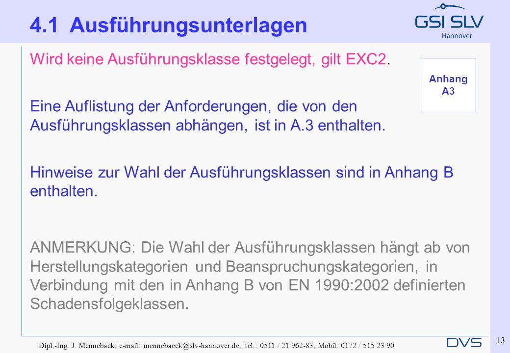 Dipl,-Ing. J. Mennebäck, e-mail: mennebaeck@slv-hannover.de, Tel.: 0511 / 21 962-83, Mobil: 0172 / 515 23 90 13 Wird keine Ausführungsklasse festgeleg