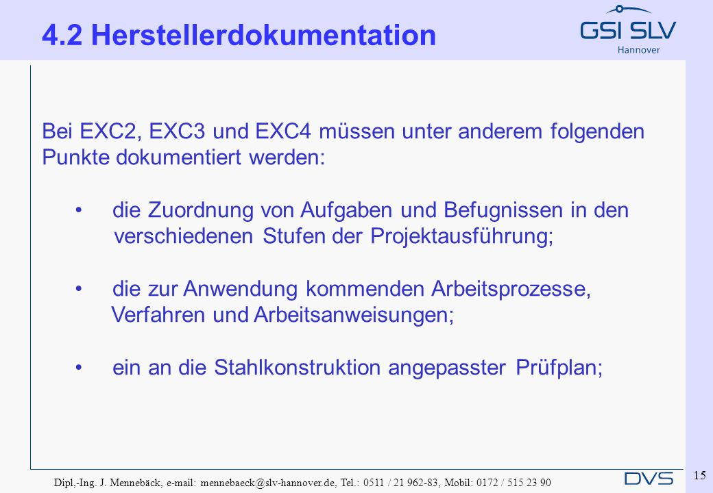 Dipl,-Ing. J. Mennebäck, e-mail: mennebaeck@slv-hannover.de, Tel.: 0511 / 21 962-83, Mobil: 0172 / 515 23 90 15 Bei EXC2, EXC3 und EXC4 müssen unter a