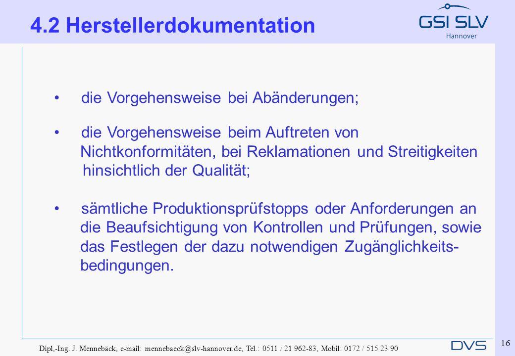 Dipl,-Ing. J. Mennebäck, e-mail: mennebaeck@slv-hannover.de, Tel.: 0511 / 21 962-83, Mobil: 0172 / 515 23 90 16 die Vorgehensweise bei Abänderungen; d