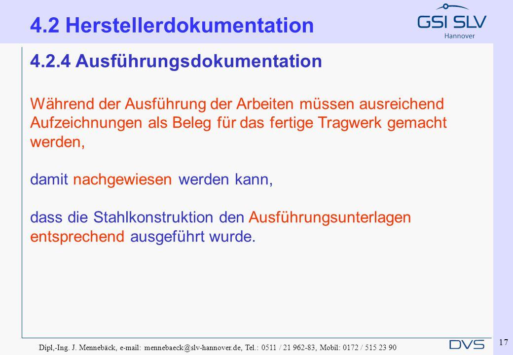 Dipl,-Ing. J. Mennebäck, e-mail: mennebaeck@slv-hannover.de, Tel.: 0511 / 21 962-83, Mobil: 0172 / 515 23 90 17 4.2.4 Ausführungsdokumentation Während
