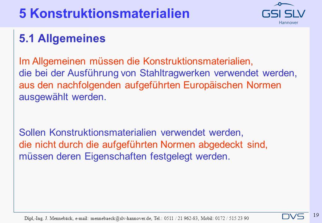 Dipl,-Ing. J. Mennebäck, e-mail: mennebaeck@slv-hannover.de, Tel.: 0511 / 21 962-83, Mobil: 0172 / 515 23 90 19 5.1 Allgemeines Im Allgemeinen müssen