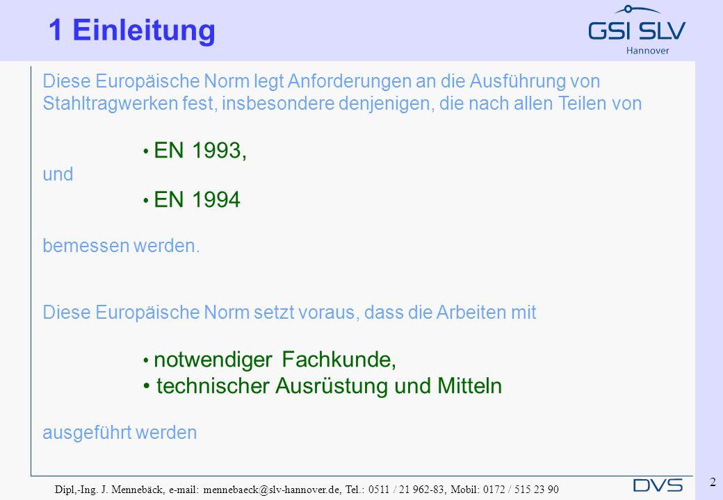 2 Diese Europäische Norm legt Anforderungen an die Ausführung von Stahltragwerken fest, insbesondere denjenigen, die nach allen Teilen von EN 1993, un