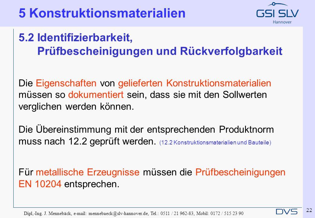Dipl,-Ing. J. Mennebäck, e-mail: mennebaeck@slv-hannover.de, Tel.: 0511 / 21 962-83, Mobil: 0172 / 515 23 90 22 5.2 Identifizierbarkeit, Prüfbescheini
