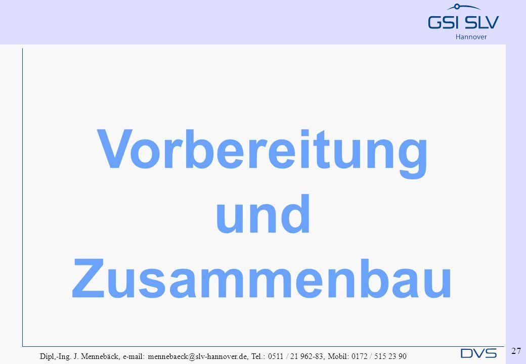 Dipl,-Ing. J. Mennebäck, e-mail: mennebaeck@slv-hannover.de, Tel.: 0511 / 21 962-83, Mobil: 0172 / 515 23 90 27 Vorbereitung und Zusammenbau