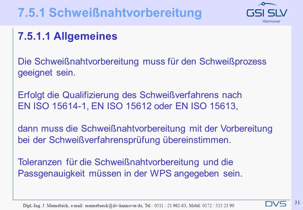 Dipl,-Ing. J. Mennebäck, e-mail: mennebaeck@slv-hannover.de, Tel.: 0511 / 21 962-83, Mobil: 0172 / 515 23 90 31 7.5.1 Schweißnahtvorbereitung 7.5.1.1