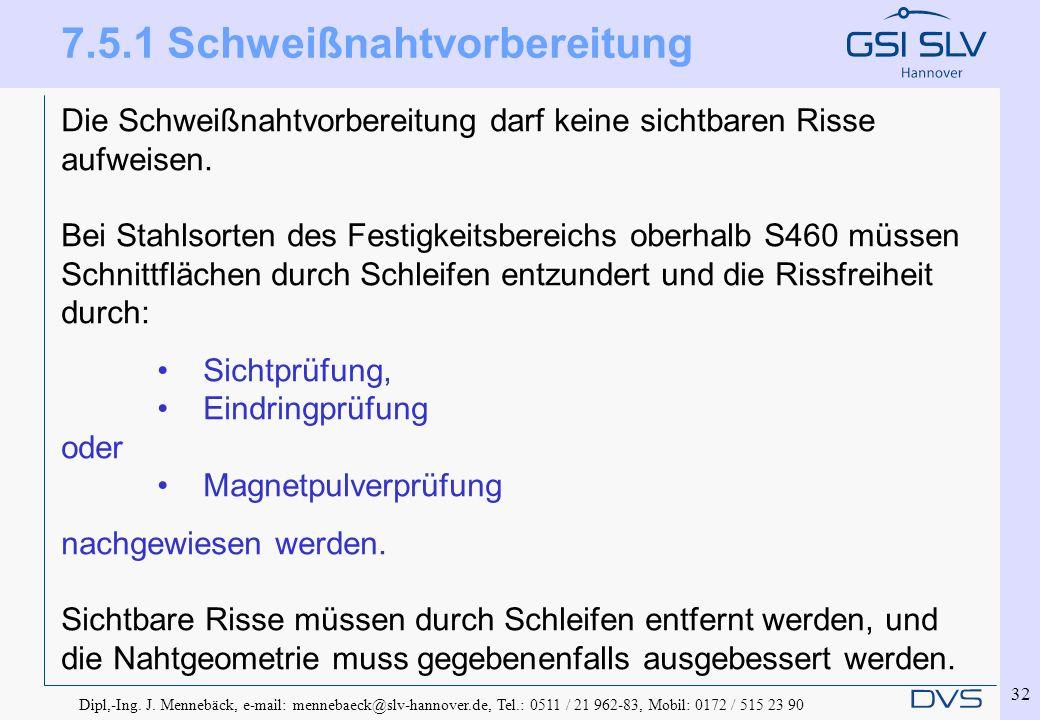 Dipl,-Ing. J. Mennebäck, e-mail: mennebaeck@slv-hannover.de, Tel.: 0511 / 21 962-83, Mobil: 0172 / 515 23 90 32 7.5.1 Schweißnahtvorbereitung Die Schw