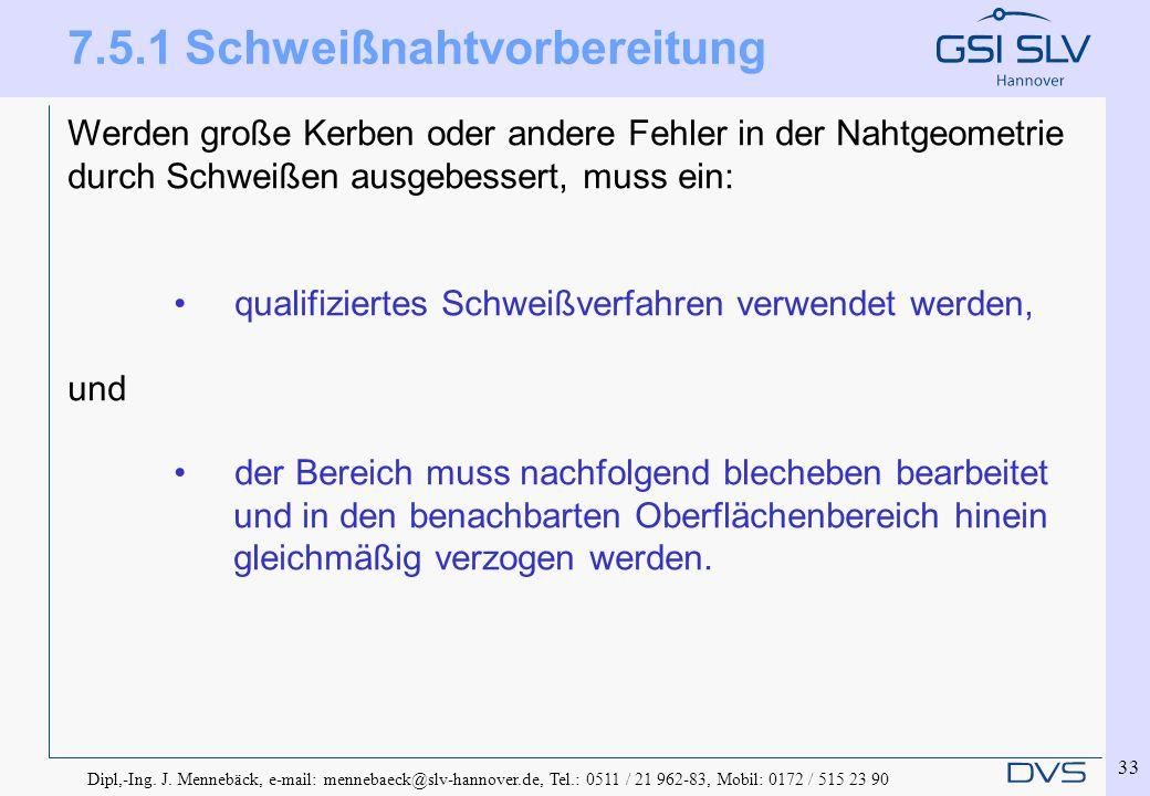 Dipl,-Ing. J. Mennebäck, e-mail: mennebaeck@slv-hannover.de, Tel.: 0511 / 21 962-83, Mobil: 0172 / 515 23 90 33 7.5.1 Schweißnahtvorbereitung Werden g