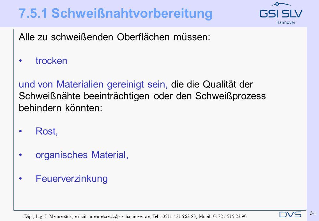 Dipl,-Ing. J. Mennebäck, e-mail: mennebaeck@slv-hannover.de, Tel.: 0511 / 21 962-83, Mobil: 0172 / 515 23 90 34 7.5.1 Schweißnahtvorbereitung Alle zu