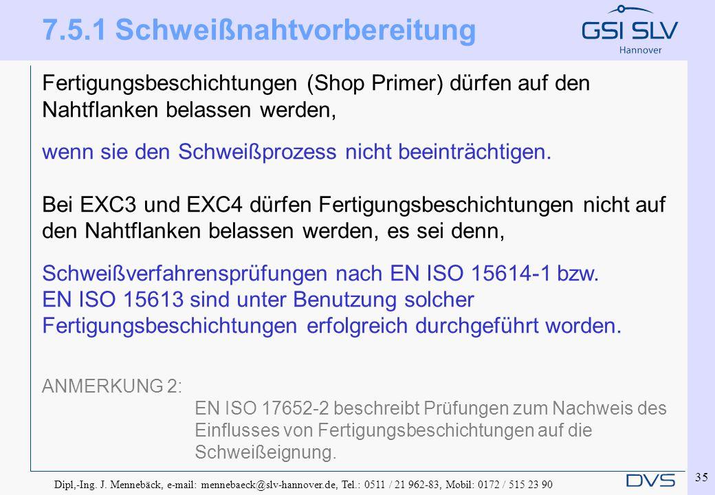 Dipl,-Ing. J. Mennebäck, e-mail: mennebaeck@slv-hannover.de, Tel.: 0511 / 21 962-83, Mobil: 0172 / 515 23 90 35 7.5.1 Schweißnahtvorbereitung Fertigun
