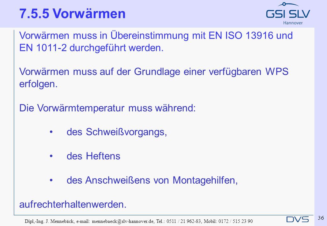 Dipl,-Ing. J. Mennebäck, e-mail: mennebaeck@slv-hannover.de, Tel.: 0511 / 21 962-83, Mobil: 0172 / 515 23 90 36 7.5.5 Vorwärmen Vorwärmen muss in Über