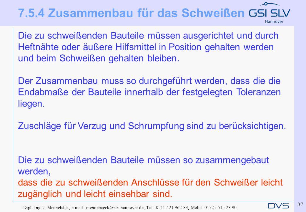 Dipl,-Ing. J. Mennebäck, e-mail: mennebaeck@slv-hannover.de, Tel.: 0511 / 21 962-83, Mobil: 0172 / 515 23 90 37 Die zu schweißenden Bauteile müssen au