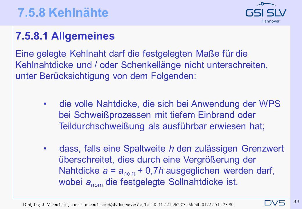Dipl,-Ing. J. Mennebäck, e-mail: mennebaeck@slv-hannover.de, Tel.: 0511 / 21 962-83, Mobil: 0172 / 515 23 90 39 7.5.8.1 Allgemeines Eine gelegte Kehln