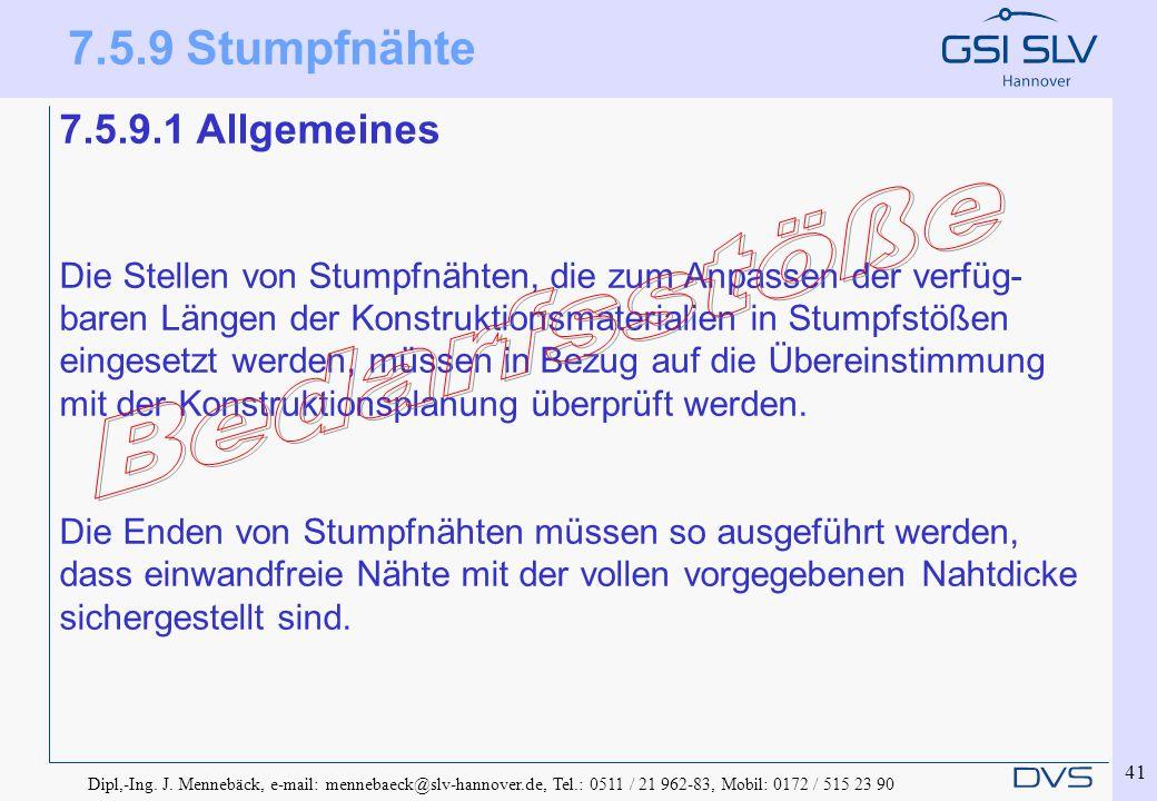 Dipl,-Ing. J. Mennebäck, e-mail: mennebaeck@slv-hannover.de, Tel.: 0511 / 21 962-83, Mobil: 0172 / 515 23 90 41 7.5.9.1 Allgemeines Die Stellen von St
