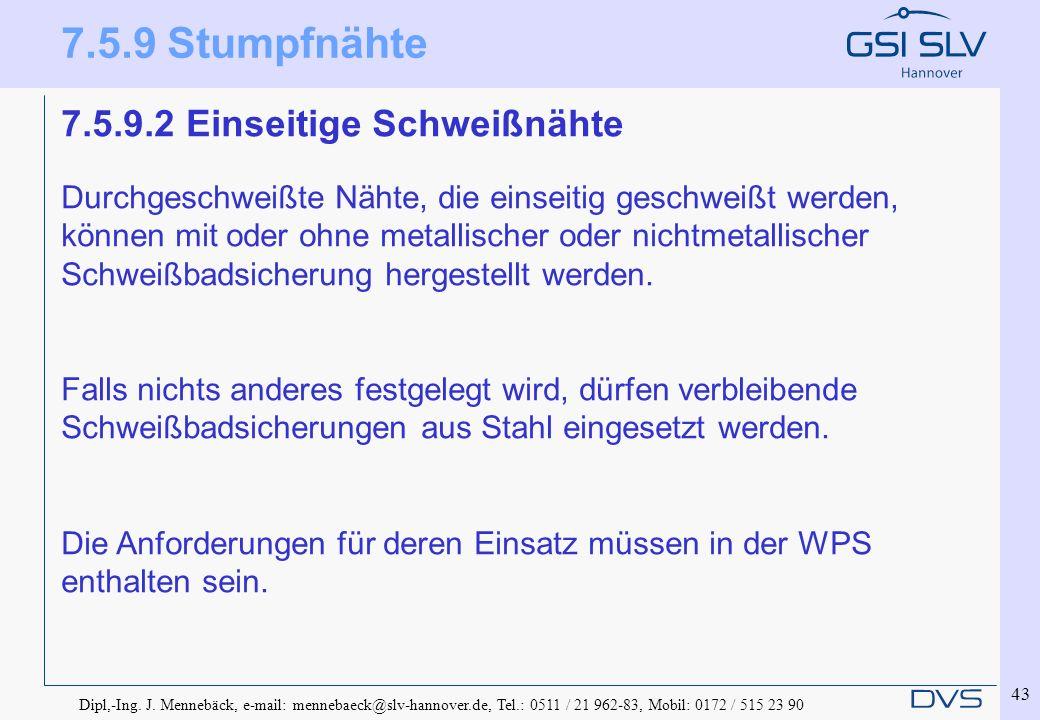 Dipl,-Ing. J. Mennebäck, e-mail: mennebaeck@slv-hannover.de, Tel.: 0511 / 21 962-83, Mobil: 0172 / 515 23 90 43 7.5.9.2 Einseitige Schweißnähte Durchg