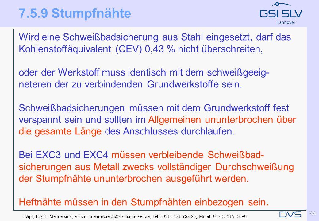 Dipl,-Ing. J. Mennebäck, e-mail: mennebaeck@slv-hannover.de, Tel.: 0511 / 21 962-83, Mobil: 0172 / 515 23 90 44 Wird eine Schweißbadsicherung aus Stah