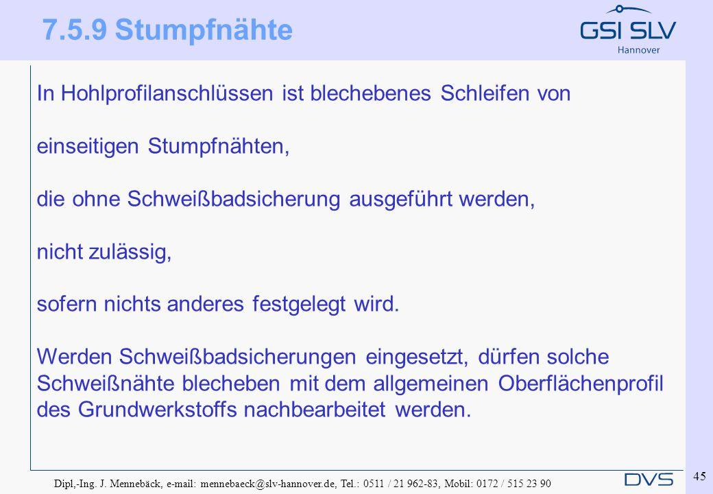 Dipl,-Ing. J. Mennebäck, e-mail: mennebaeck@slv-hannover.de, Tel.: 0511 / 21 962-83, Mobil: 0172 / 515 23 90 45 In Hohlprofilanschlüssen ist blecheben